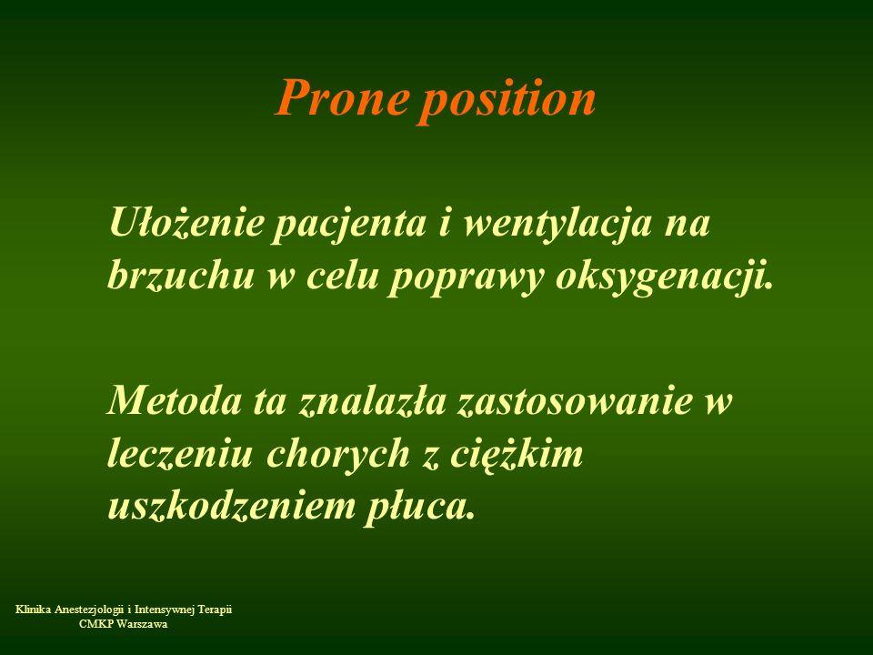 Klinika Anestezjologii i Intensywnej Terapii CMKP Warszawa Prone position Ułożenie pacjenta i wentylacja na brzuchu w celu poprawy oksygenacji. Metoda