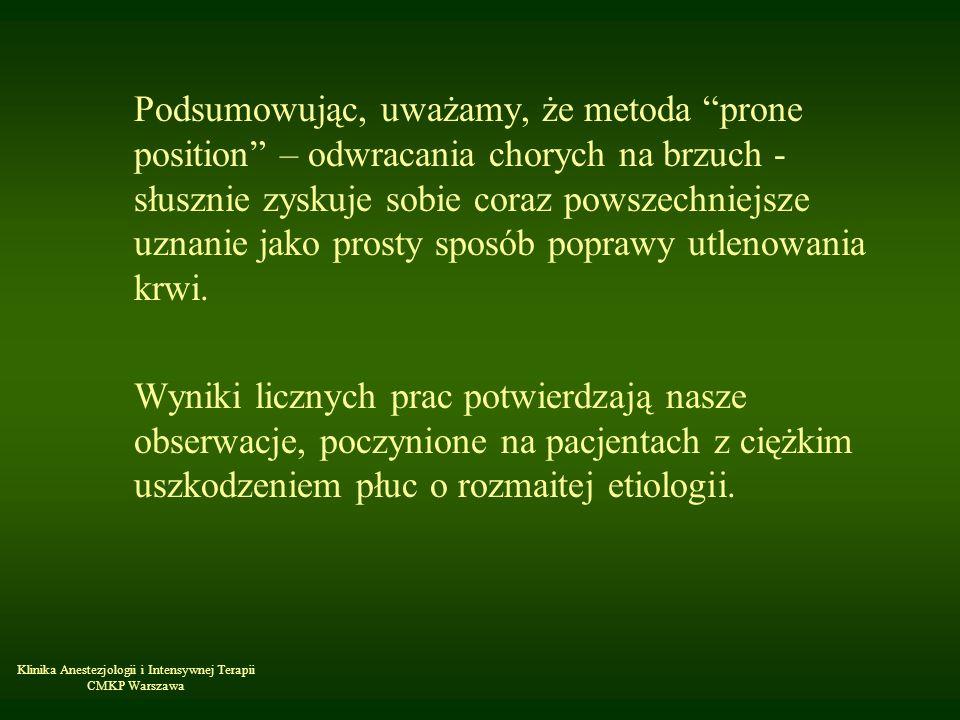 Klinika Anestezjologii i Intensywnej Terapii CMKP Warszawa Podsumowując, uważamy, że metoda prone position – odwracania chorych na brzuch - słusznie z