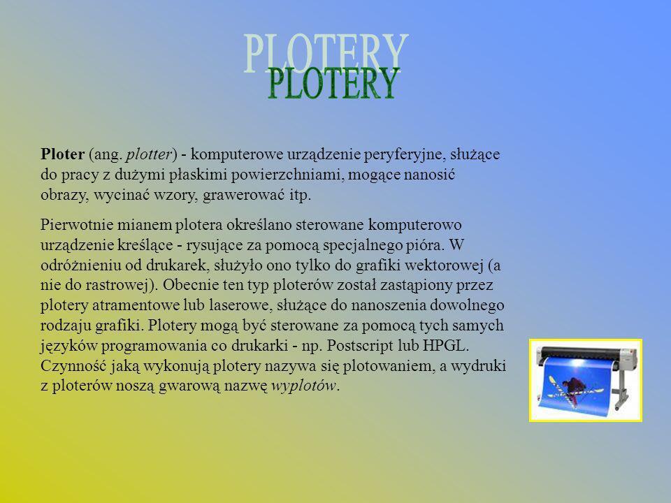 Ploter (ang. plotter) - komputerowe urządzenie peryferyjne, służące do pracy z dużymi płaskimi powierzchniami, mogące nanosić obrazy, wycinać wzory, g