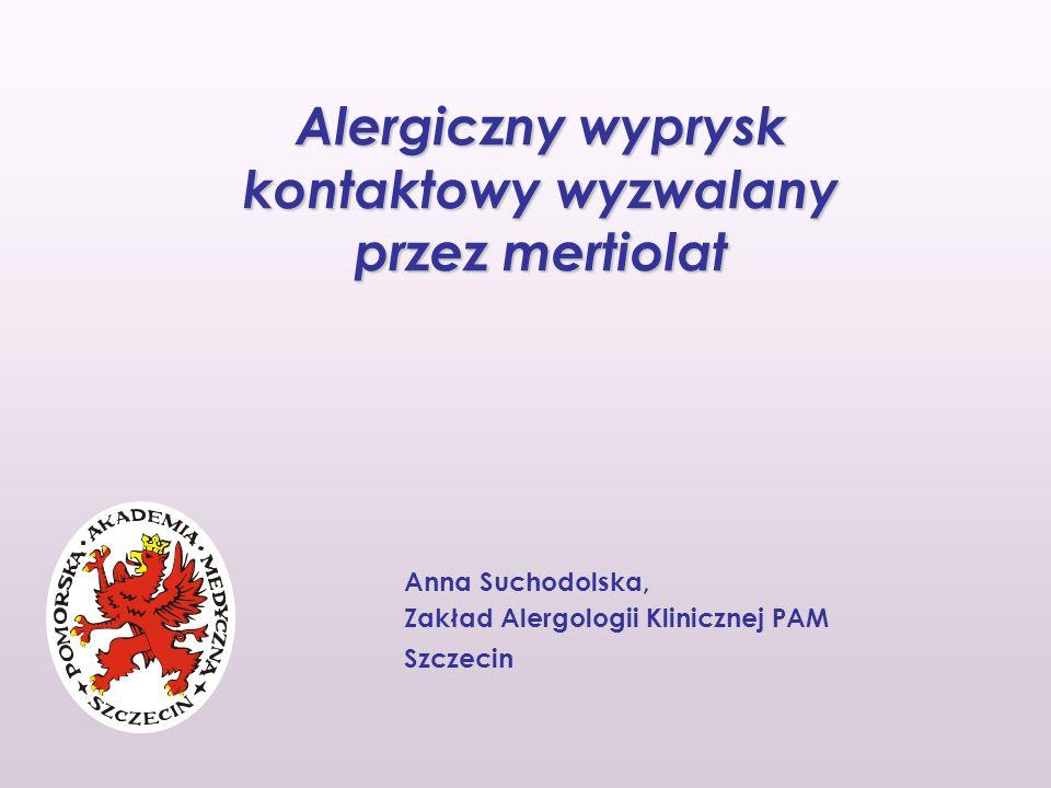 Alergiczny wyprysk kontaktowy wyzwalany przez mertiolat Anna Suchodolska, Zakład Alergologii Klinicznej PAM Szczecin