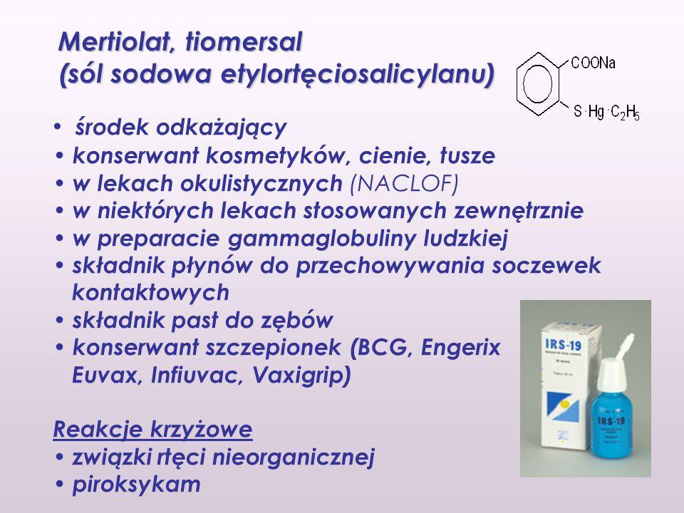 Mertiolat, tiomersal (sól sodowa etylortęciosalicylanu) Najważniejsze alergeny i czestość uczulenia w poszczególnych grupach wiekowych wśród kobiet i mężczyzn Grupa wiekowaKobietyMężczyźni 0 - 7 lat Tiomersal (37,5%) Chlorek etylortęci (28,1%) Nikiel (27,5%) Tiomersal (25%) 8 - 14 latNikiel (28,7%) Tiomersal (30,9%) Tiomersal (26,6%) Chlorek etylortęci (14,7%) 20 - 50 lat Tiomersal (25,3%)Tiomersal (21,1%) Nikiel (25,2%)Chlorek etylortęci (13,7%) > 70 latNikiel (12,6%)Nikiel (11,2%) Balsam peruwiański (9,7%)Balsam peruwiański (6,7%) Wantke F.