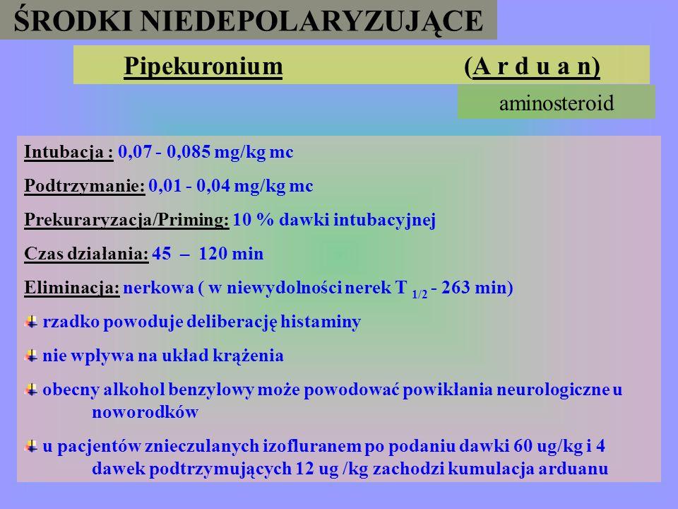 ŚRODKI NIEDEPOLARYZUJĄCE Pankuronium (P a v u l o n ) aminosteroid Intubacja: 0,08 – 0,1 mg/kg mc Podtrzymanie: 0,01 – 0,05 mg/kg mc Wlew: 1–15 ug /kg
