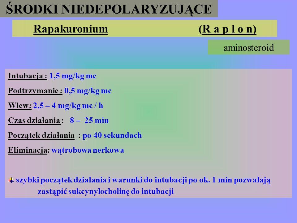 ŚRODKI NIEDEPOLARYZUJĄCE Pipekuronium (A r d u a n) aminosteroid Intubacja : 0,07 - 0,085 mg/kg mc Podtrzymanie: 0,01 - 0,04 mg/kg mc Prekuraryzacja/P