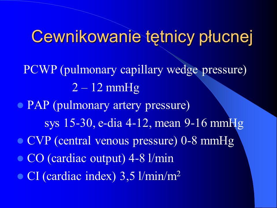 Cewnikowanie tętnicy płucnej PCWP (pulmonary capillary wedge pressure) 2 – 12 mmHg PAP (pulmonary artery pressure) sys 15-30, e-dia 4-12, mean 9-16 mm