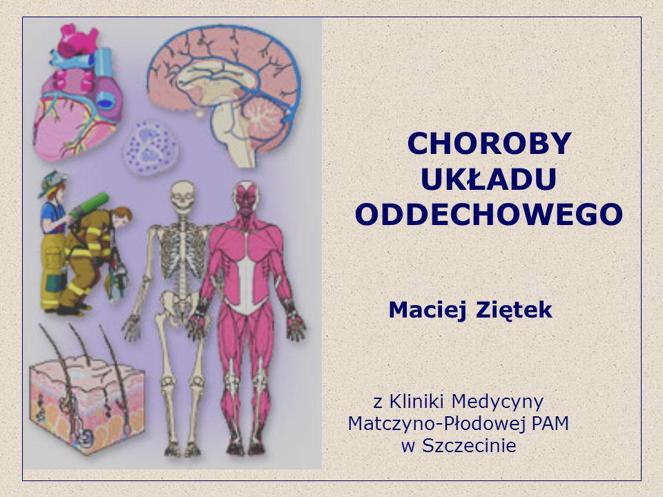 CHOROBY UKŁADU ODDECHOWEGO Maciej Ziętek z Kliniki Medycyny Matczyno-Płodowej PAM w Szczecinie