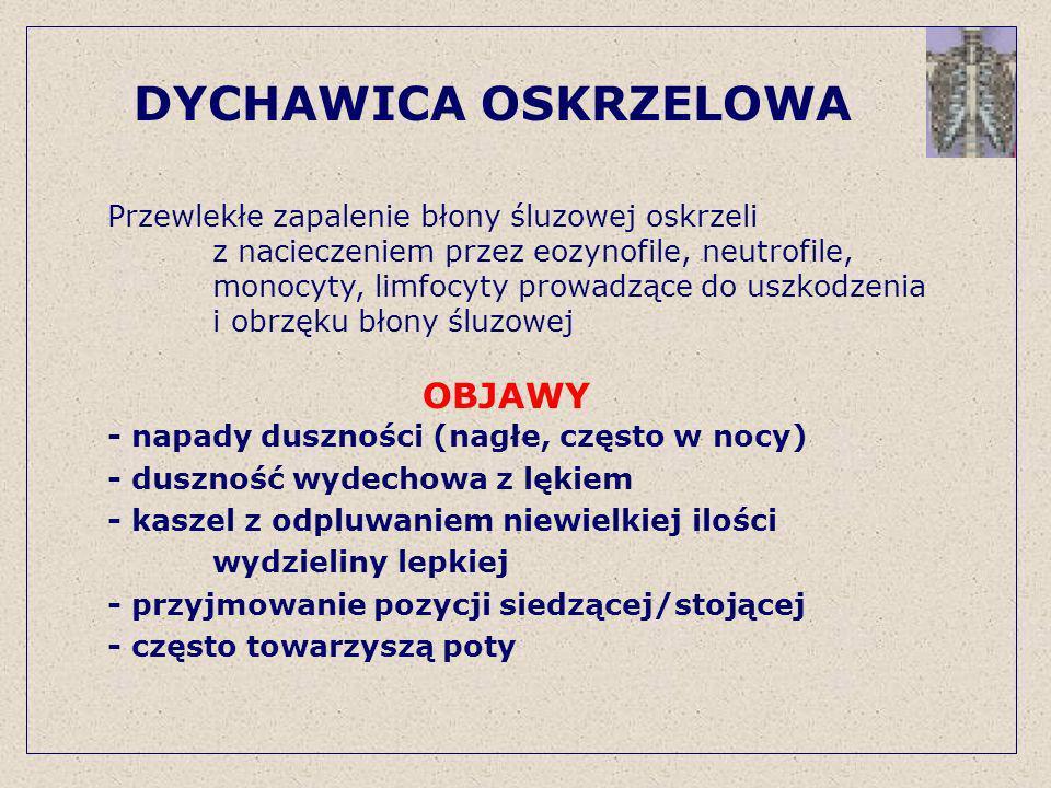 DYCHAWICA OSKRZELOWA BADANE KLINICZNE - opukiwanie klatki piersiowej odgłos bębenkowy - osłabiony szmer pęcherzykowy - przedłużona faza wydechu - świsty, furczenia W plwocinie: wzrost liczby eozynofilów, granulocytów Rozmaz krwi: wzrost liczby eozynofilów Spirometria: wykładniki obturacji dróg oddech.
