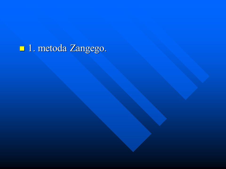 1. metoda Zangego. 1. metoda Zangego.