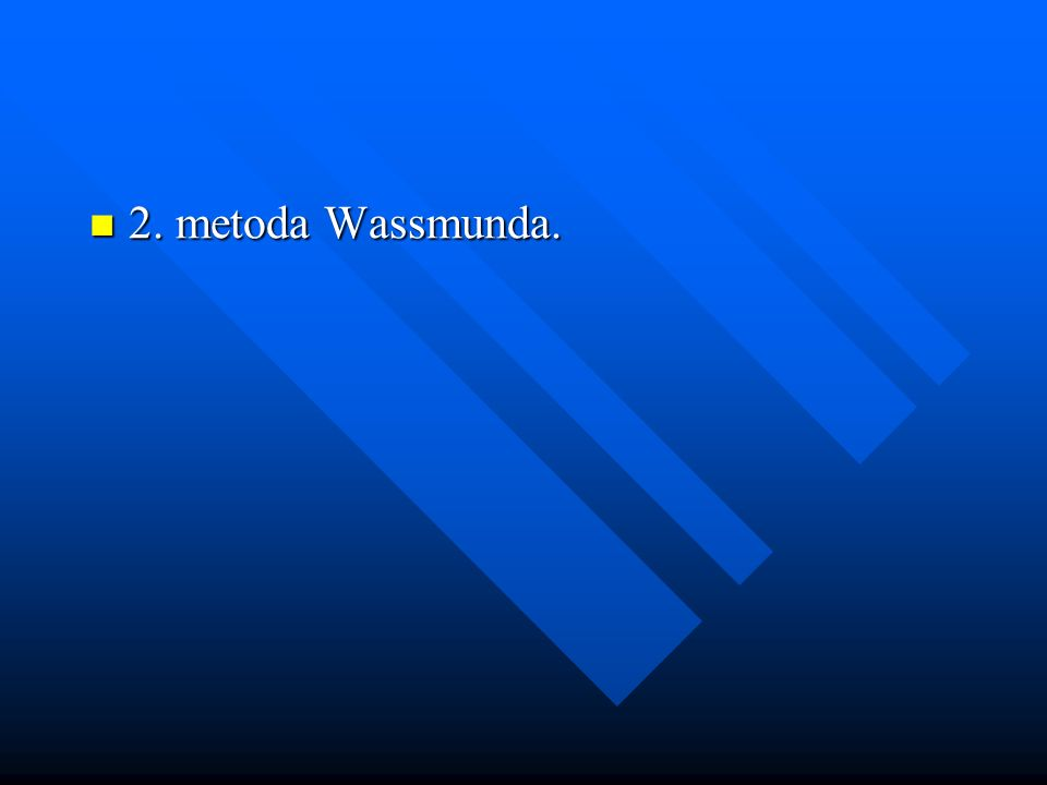 2. metoda Wassmunda. 2. metoda Wassmunda.