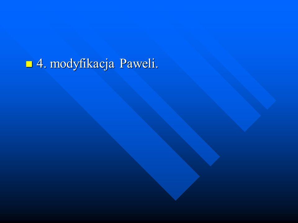 4. modyfikacja Paweli. 4. modyfikacja Paweli.