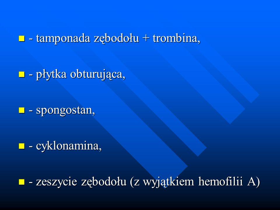 - tamponada zębodołu + trombina, - tamponada zębodołu + trombina, - płytka obturująca, - płytka obturująca, - spongostan, - spongostan, - cyklonamina,