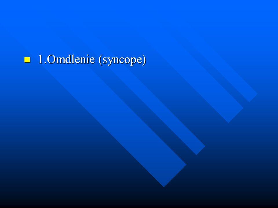 1.Omdlenie (syncope) 1.Omdlenie (syncope)