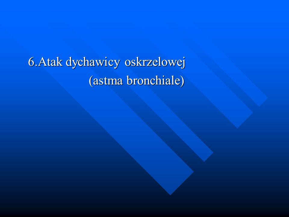 6.Atak dychawicy oskrzelowej 6.Atak dychawicy oskrzelowej (astma bronchiale) (astma bronchiale)