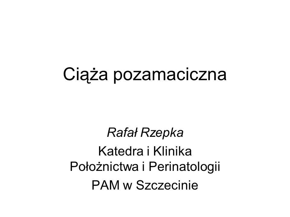 Ciąża pozamaciczna Rafał Rzepka Katedra i Klinika Położnictwa i Perinatologii PAM w Szczecinie