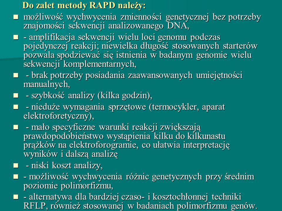 Do zalet metody RAPD należy: Do zalet metody RAPD należy: możliwość wychwycenia zmienności genetycznej bez potrzeby znajomości sekwencji analizowanego