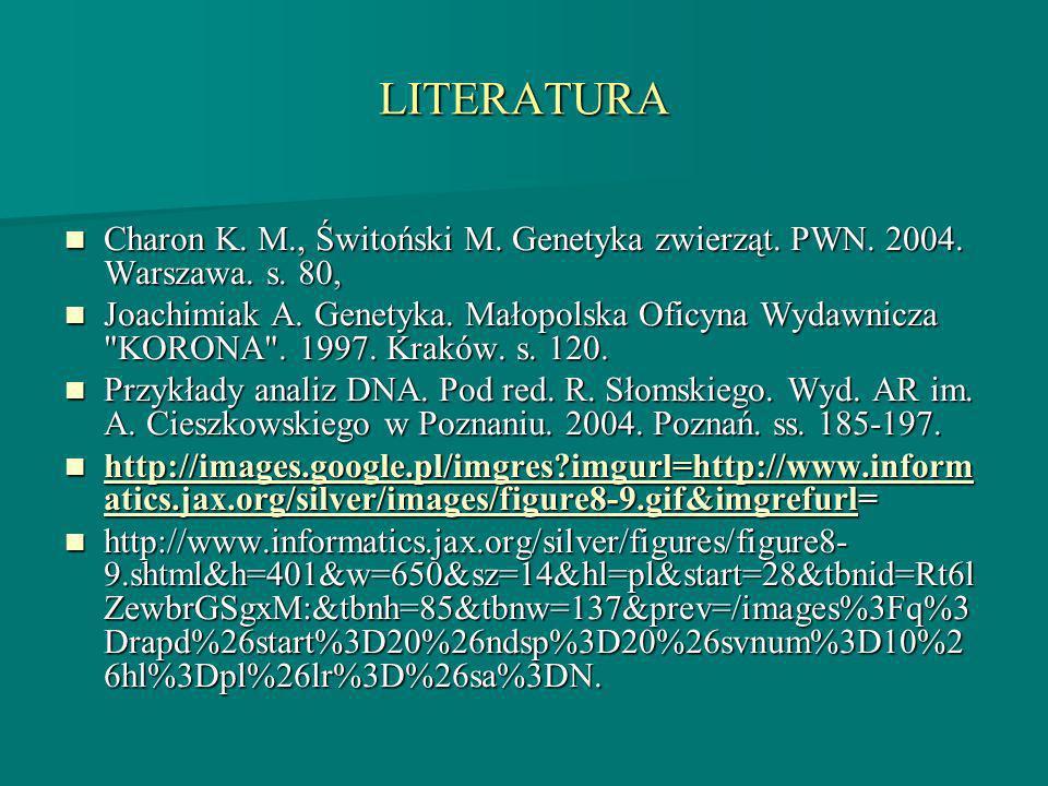 LITERATURA Charon K. M., Świtoński M. Genetyka zwierząt. PWN. 2004. Warszawa. s. 80, Charon K. M., Świtoński M. Genetyka zwierząt. PWN. 2004. Warszawa