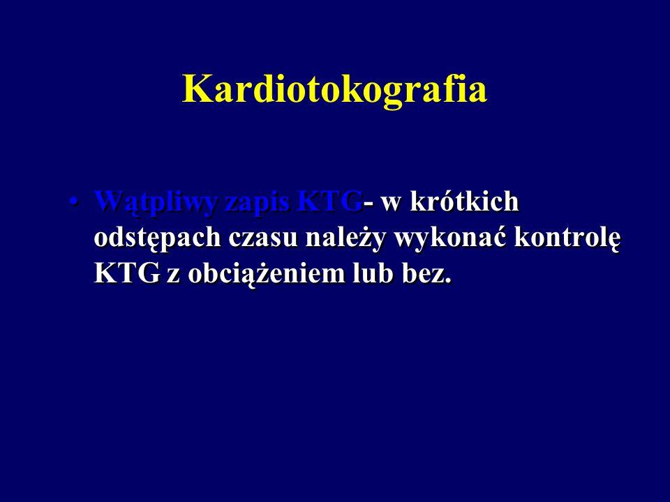 Kardiotokografia Nieprawidłowy zapis KTG- należy w sposób zachowawczy spróbować usunąć przyczyny nieprawidłowego zapisu KTG (np.. Zmiana ułożenia w ze