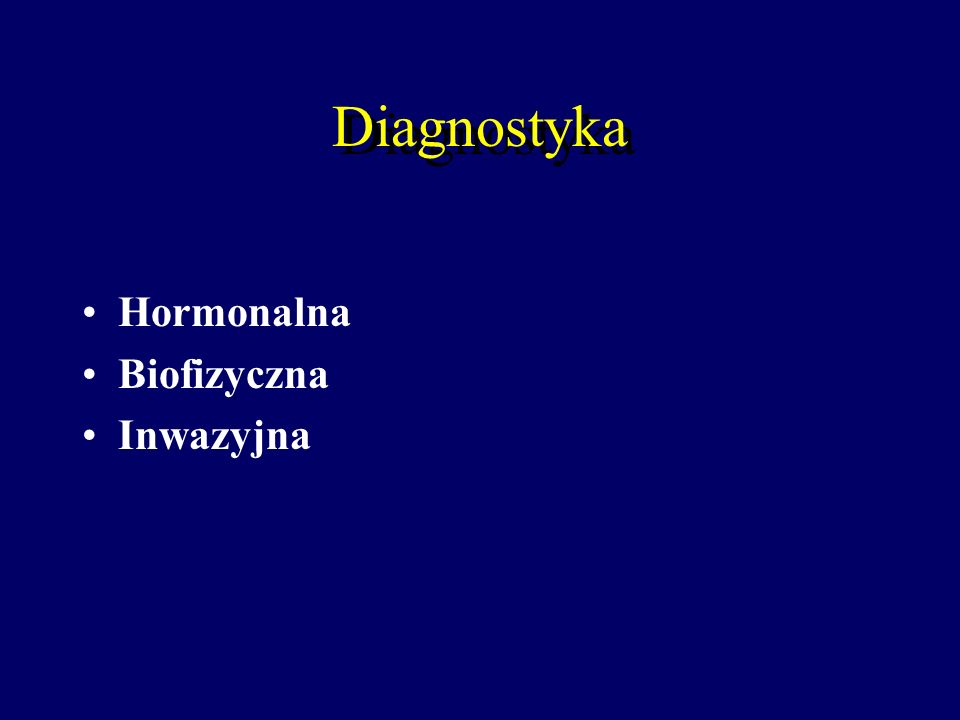 Genetyczne badania inwazyjne: Amniopunkcja, Biopsja trofoblastu (kosmówki) Kordocenteza Fetoskopia Biopsja tkanek płodu Diagnostyka Przedimplantacyjna