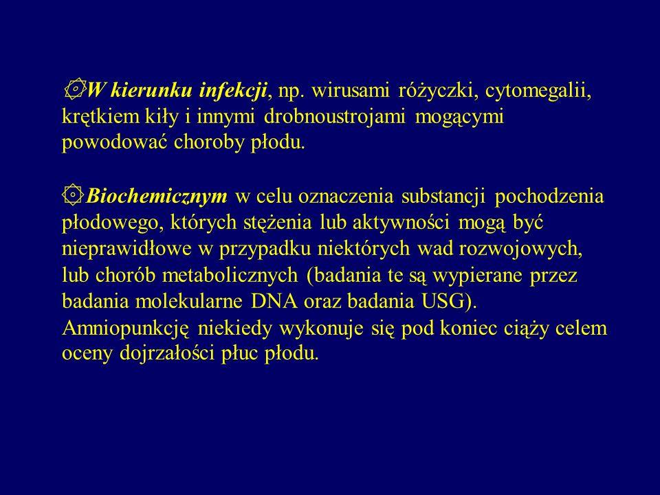 ۞Cytogenetycznemu (klasyczna amniopunkcja genetyczna - analiza chromosomów: ocena liczby i struktury, a ściślej wzoru prążkowego chromosomów w różnych