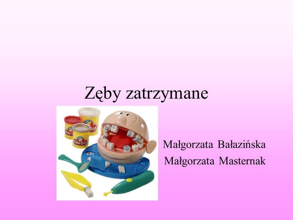 Zęby zatrzymane Małgorzata Bałazińska Małgorzata Masternak
