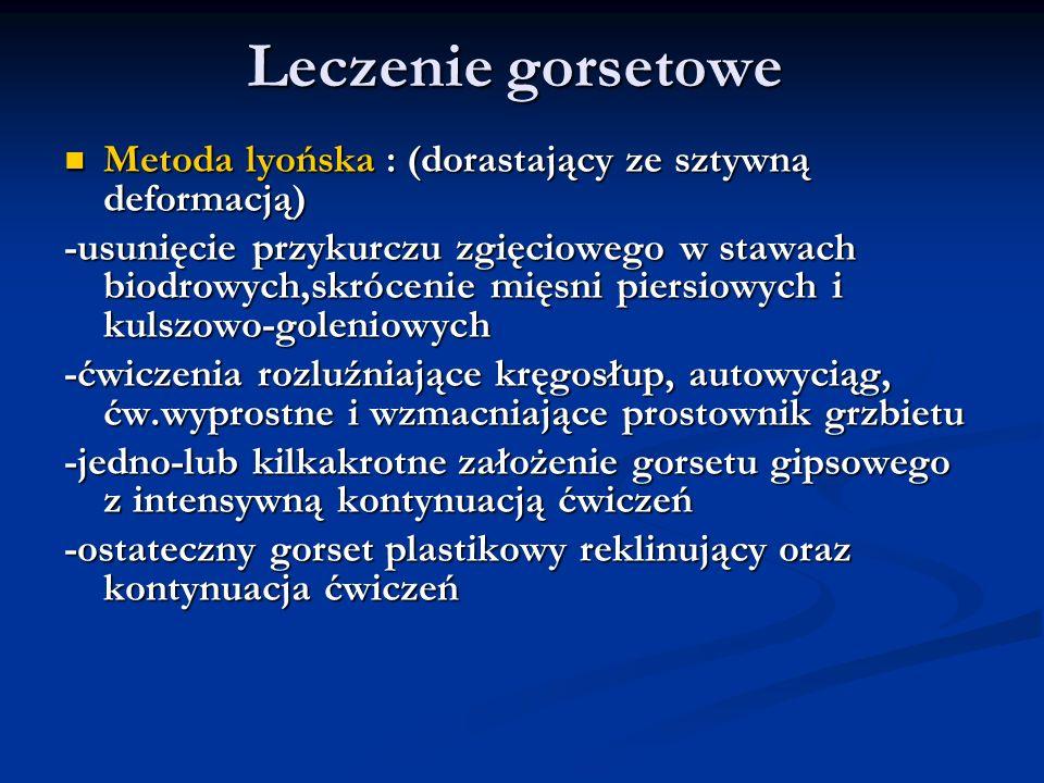 Leczenie gorsetowe Metoda lyońska : (dorastający ze sztywną deformacją) Metoda lyońska : (dorastający ze sztywną deformacją) -usunięcie przykurczu zgi
