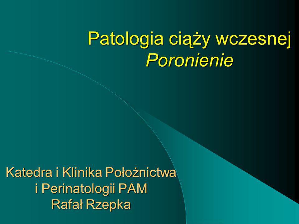 Patologia ciąży wczesnej Poronienie Katedra i Klinika Położnictwa i Perinatologii PAM Rafał Rzepka