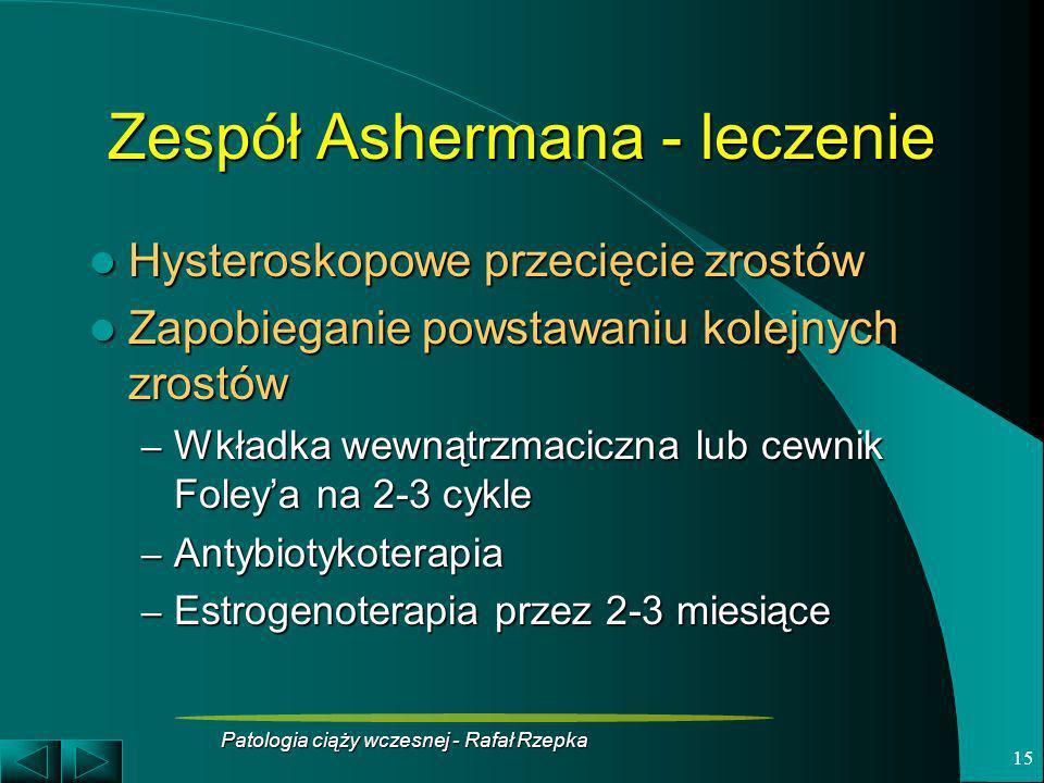 Patologia ciąży wczesnej - Rafał Rzepka 15 Zespół Ashermana - leczenie Hysteroskopowe przecięcie zrostów Hysteroskopowe przecięcie zrostów Zapobiegani