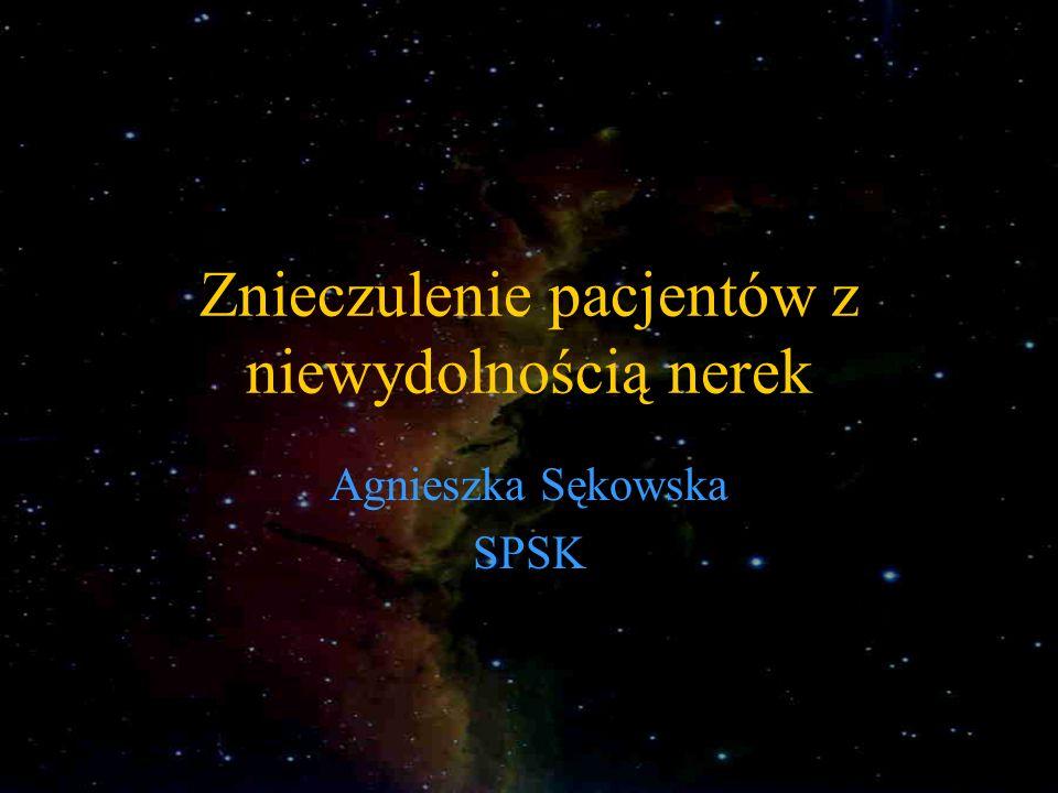 Znieczulenie pacjentów z niewydolnością nerek Agnieszka Sękowska SPSK