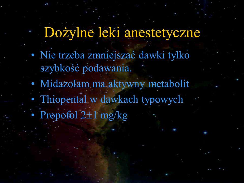 Dożylne leki anestetyczne Nie trzeba zmniejszać dawki tylko szybkość podawania. Midazolam ma aktywny metabolit Thiopental w dawkach typowych Propofol
