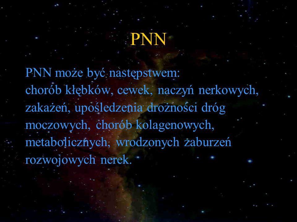 PNN PNN może być następstwem: chorób kłębków, cewek, naczyń nerkowych, zakażeń, upośledzenia drożności dróg moczowych, chorób kolagenowych, metabolicz
