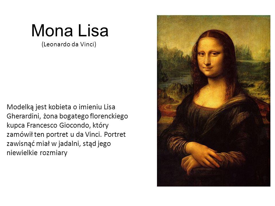 Mona Lisa Modelką jest kobieta o imieniu Lisa Gherardini, żona bogatego florenckiego kupca Francesco Giocondo, który zamówił ten portret u da Vinci. P