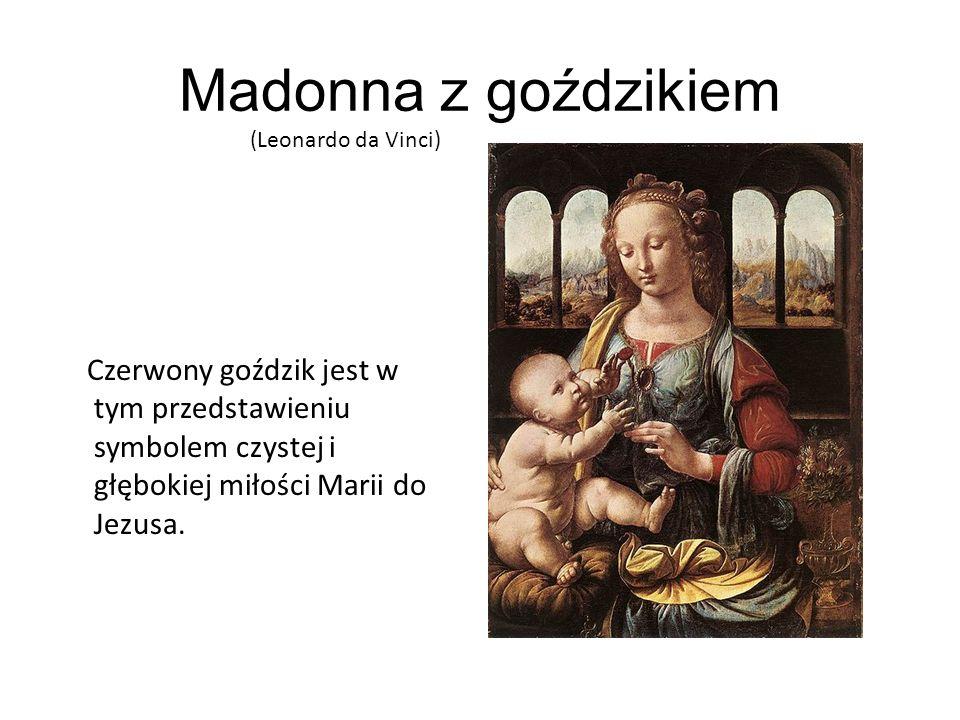 Madonna z goździkiem Czerwony goździk jest w tym przedstawieniu symbolem czystej i głębokiej miłości Marii do Jezusa. (Leonardo da Vinci)