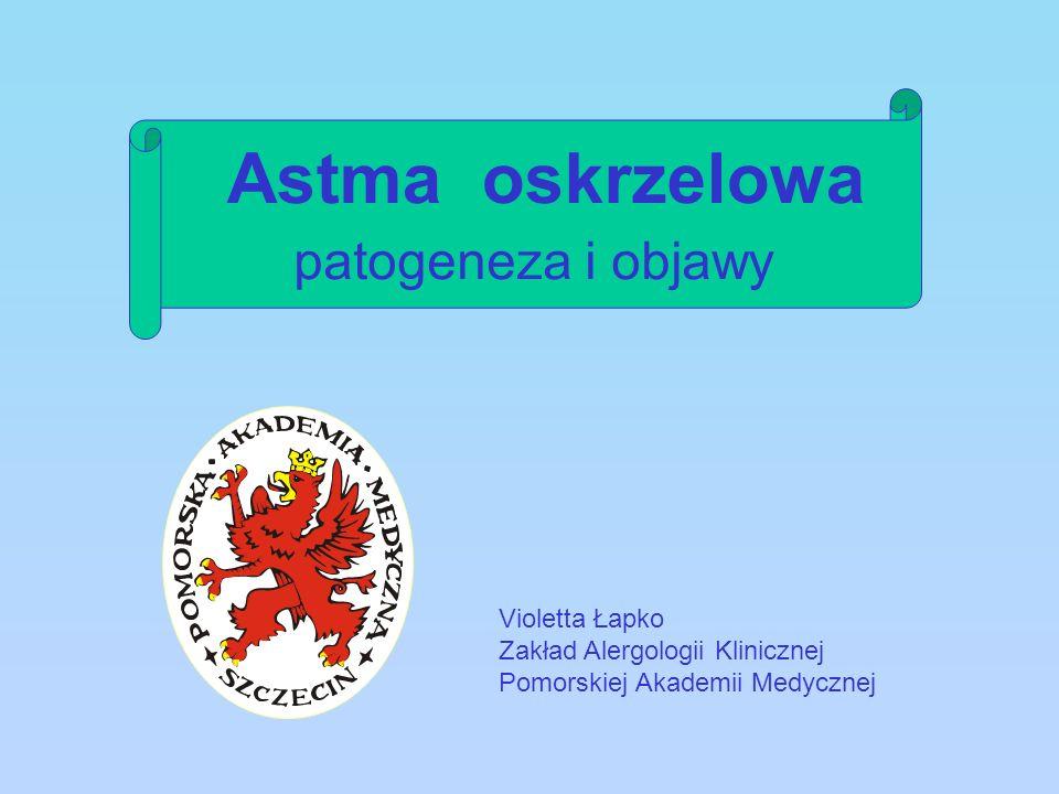 Astma oskrzelowa patogeneza i objawy Violetta Łapko Zakład Alergologii Klinicznej Pomorskiej Akademii Medycznej