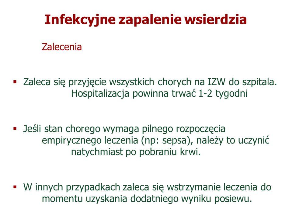Infekcyjne zapalenie wsierdzia Zalecenia Zaleca się przyjęcie wszystkich chorych na IZW do szpitala. Hospitalizacja powinna trwać 1-2 tygodni Jeśli st