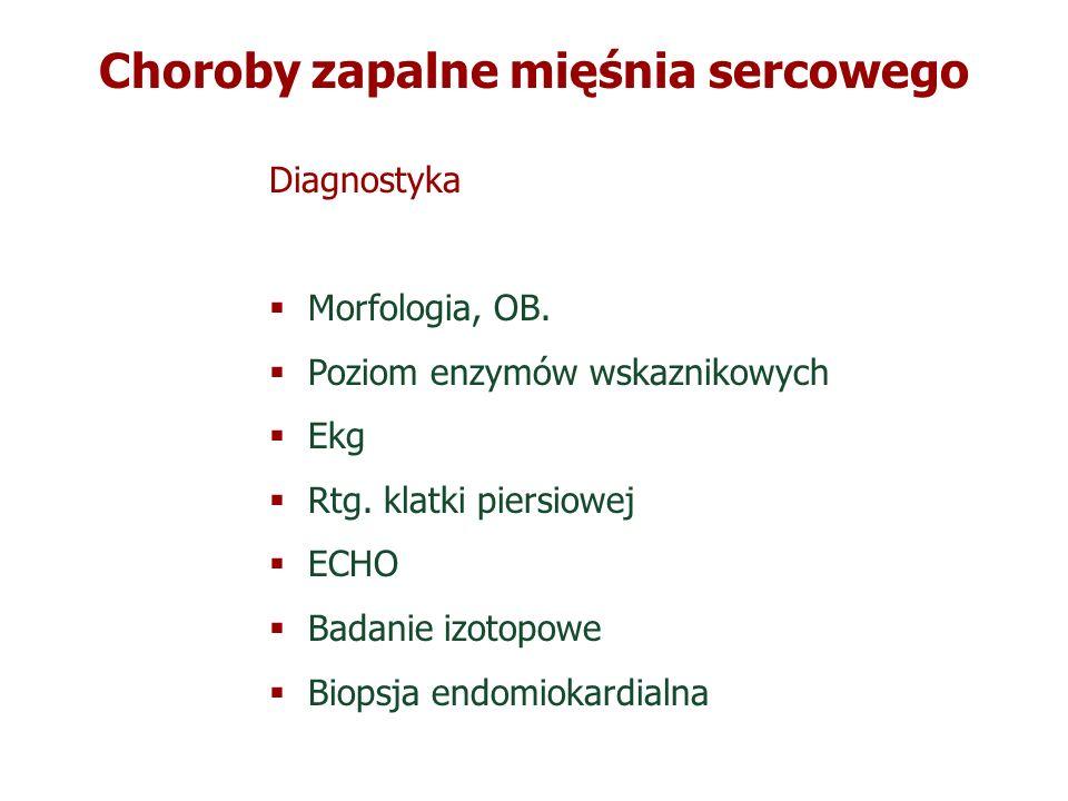 Choroby zapalne mięśnia sercowego Diagnostyka Morfologia, OB. Poziom enzymów wskaznikowych Ekg Rtg. klatki piersiowej ECHO Badanie izotopowe Biopsja e