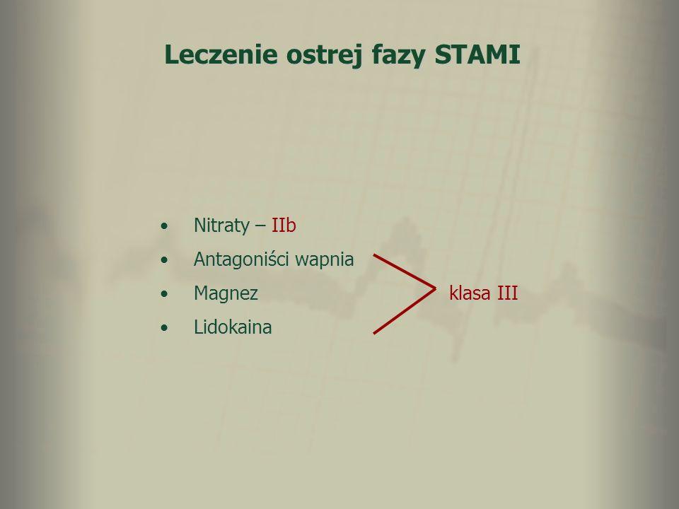 Leczenie ostrej fazy STAMI Nitraty – IIbNitraty – IIb Antagoniści wapniaAntagoniści wapnia Magnez klasa IIIMagnez klasa III LidokainaLidokaina