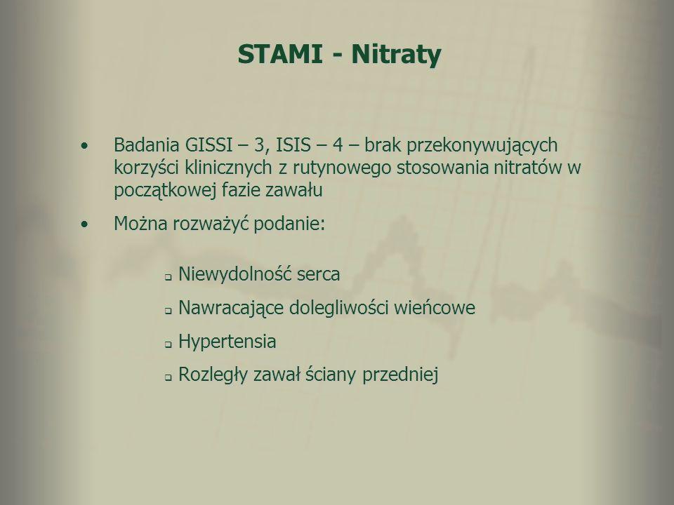 STAMI - Nitraty Badania GISSI – 3, ISIS – 4 – brak przekonywujących korzyści klinicznych z rutynowego stosowania nitratów w początkowej fazie zawałuBa