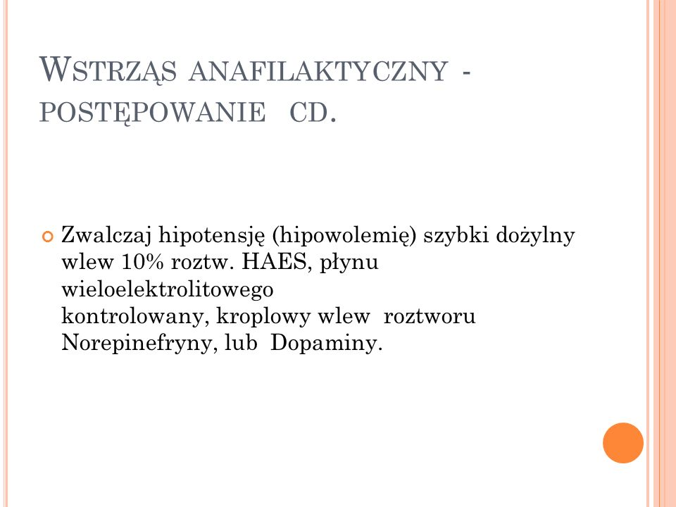 W STRZĄS ANAFILAKTYCZNY - POSTĘPOWANIE CD. Zwalczaj hipotensję (hipowolemię) szybki dożylny wlew 10% roztw. HAES, płynu wieloelektrolitowego kontrolow