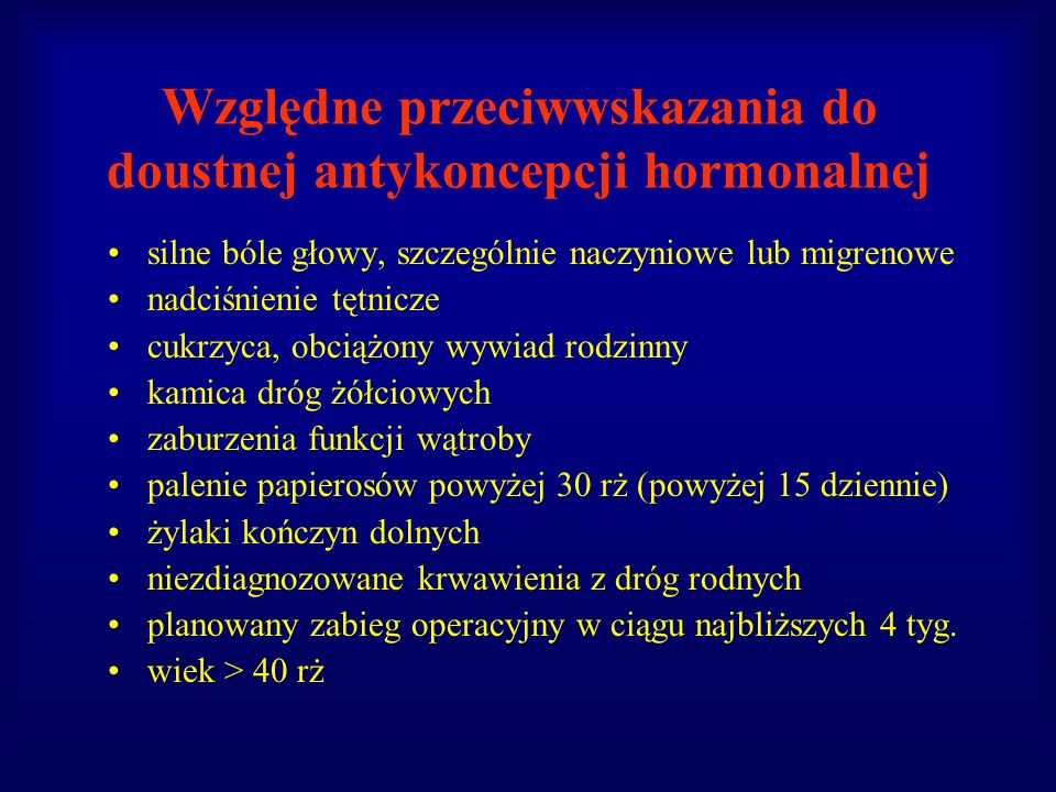 Względne przeciwwskazania do doustnej antykoncepcji hormonalnej silne bóle głowy, szczególnie naczyniowe lub migrenowe nadciśnienie tętnicze cukrzyca,