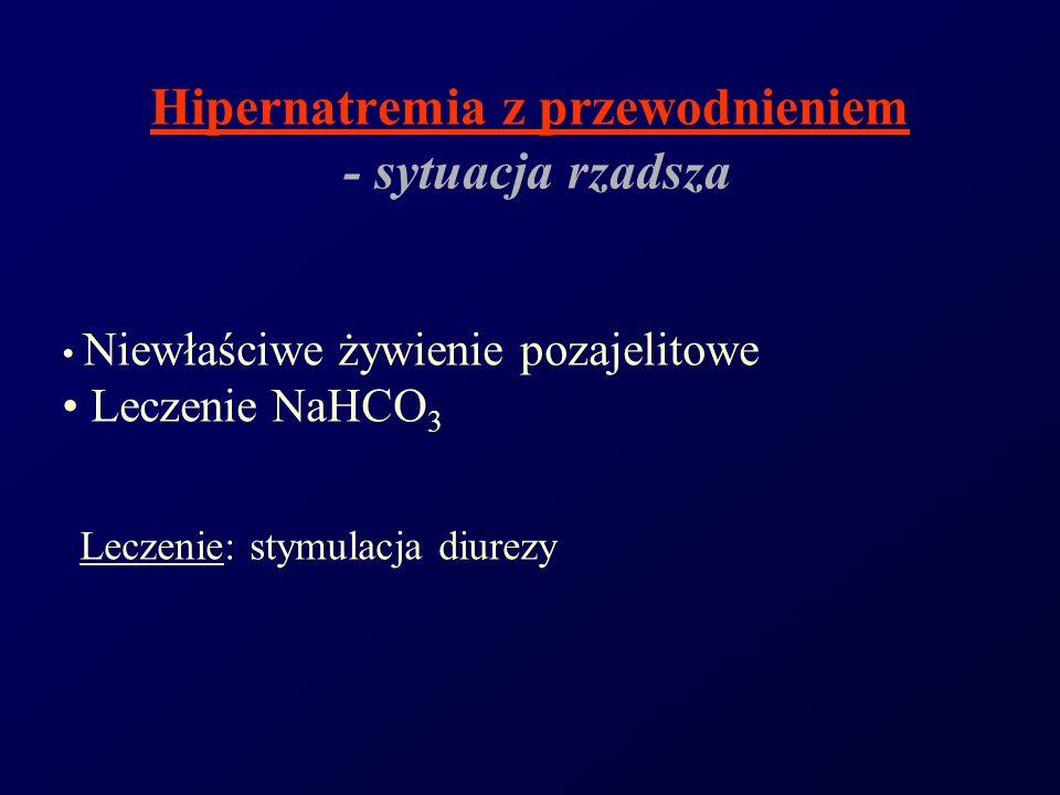 Hipernatremia z przewodnieniem - sytuacja rzadsza Niewłaściwe żywienie pozajelitowe Leczenie NaHCO 3 Leczenie: stymulacja diurezy