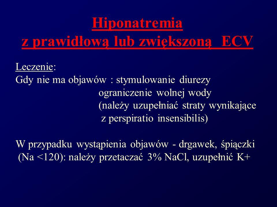 Hiponatremia z prawidłową lub zwiększoną ECV Leczenie: Gdy nie ma objawów : stymulowanie diurezy ograniczenie wolnej wody (należy uzupełniać straty wy