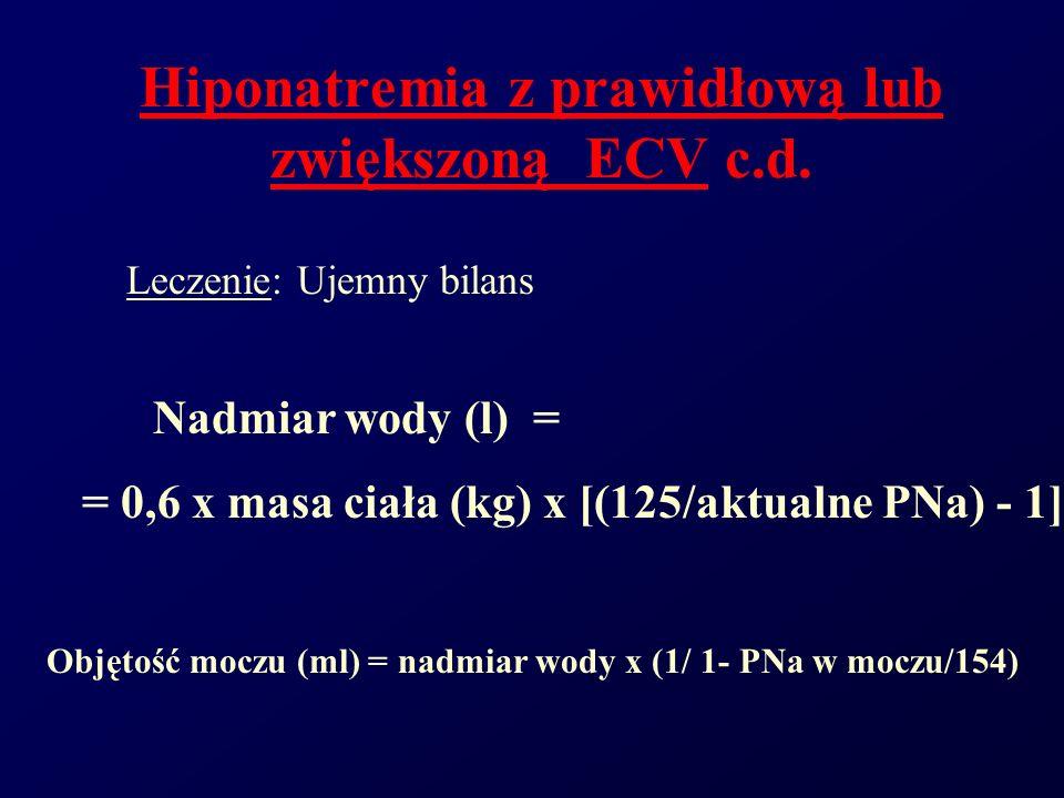 Hiponatremia z prawidłową lub zwiększoną ECV c.d. Leczenie: Ujemny bilans Nadmiar wody (l) = = 0,6 x masa ciała (kg) x [(125/aktualne PNa) - 1] Objęto