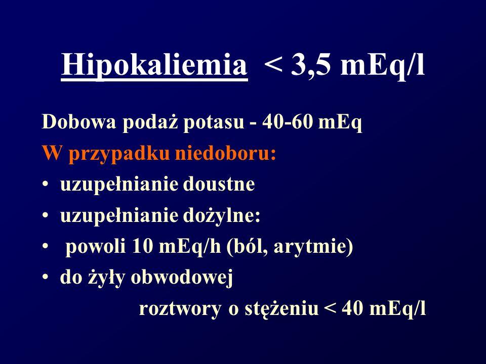 Hipokaliemia < 3,5 mEq/l Dobowa podaż potasu - 40-60 mEq W przypadku niedoboru: uzupełnianie doustne uzupełnianie dożylne: powoli 10 mEq/h (ból, arytm