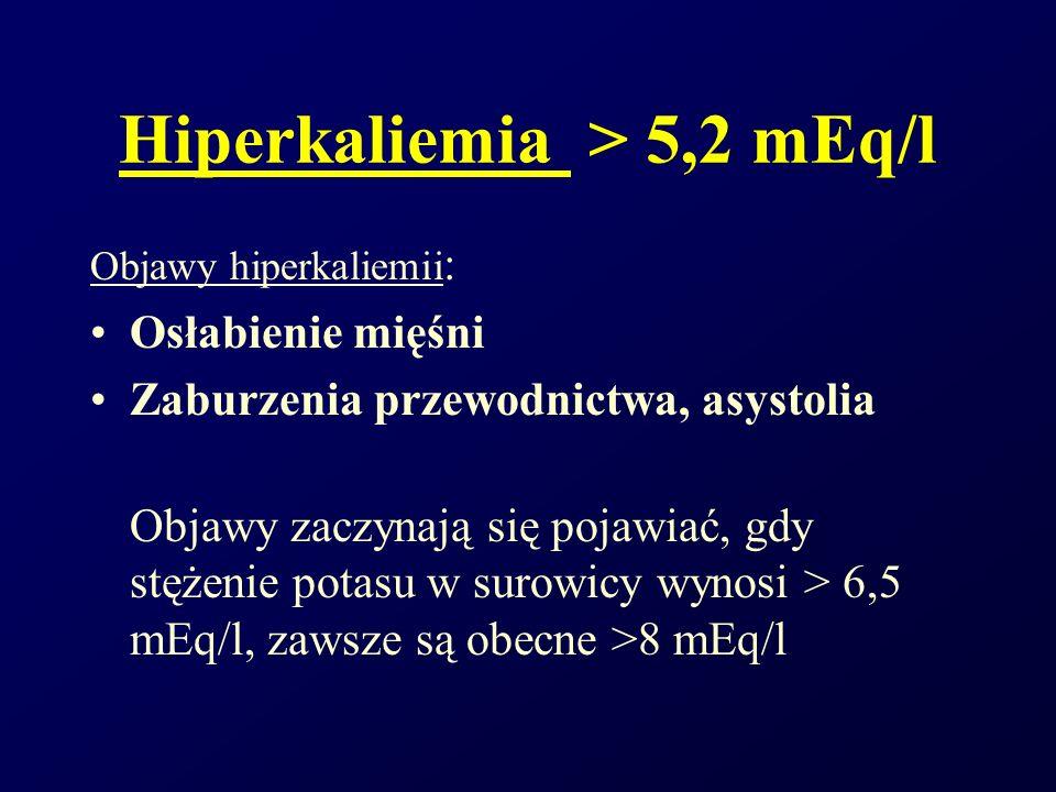 Hiperkaliemia > 5,2 mEq/l Objawy hiperkaliemii : Osłabienie mięśni Zaburzenia przewodnictwa, asystolia Objawy zaczynają się pojawiać, gdy stężenie pot