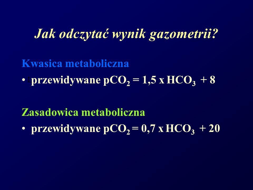 L Jak odczytać wynik gazometrii? Kwasica metaboliczna przewidywane pCO 2 = 1,5 x HCO 3 + 8 Zasadowica metaboliczna przewidywane pCO 2 = 0,7 x HCO 3 +