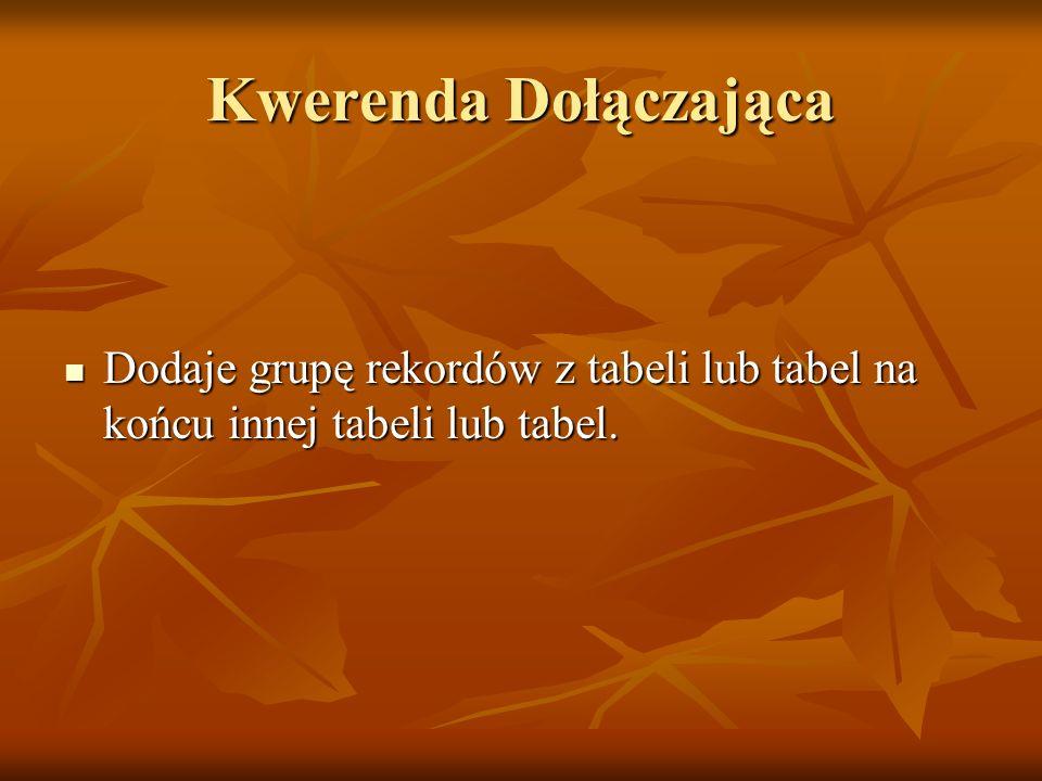 Kwerenda Dołączająca Dodaje grupę rekordów z tabeli lub tabel na końcu innej tabeli lub tabel. Dodaje grupę rekordów z tabeli lub tabel na końcu innej