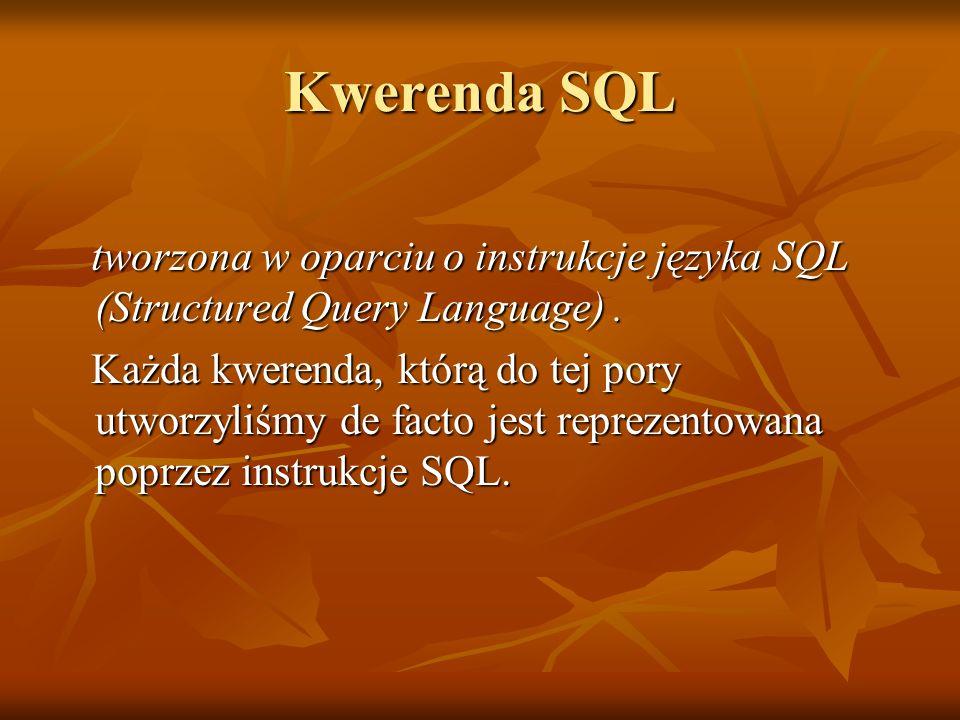 Kwerenda SQL tworzona w oparciu o instrukcje języka SQL (Structured Query Language). tworzona w oparciu o instrukcje języka SQL (Structured Query Lang