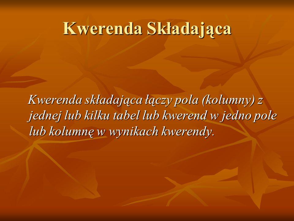 Kwerenda Składająca Kwerenda składająca łączy pola (kolumny) z jednej lub kilku tabel lub kwerend w jedno pole lub kolumnę w wynikach kwerendy. Kweren