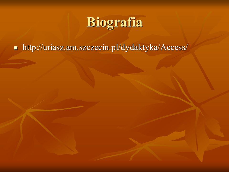 Biografia http://uriasz.am.szczecin.pl/dydaktyka/Access/ http://uriasz.am.szczecin.pl/dydaktyka/Access/
