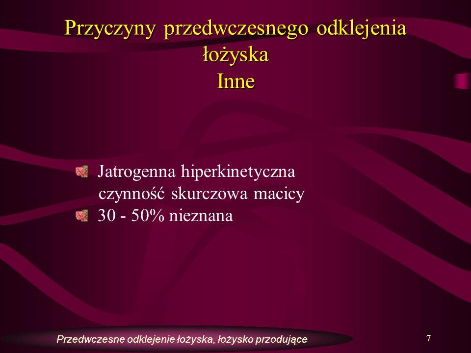 8 Objawy kliniczne Ból podbrzusza –nagły, kłujący Wzrost napięcia podstawowego macicy - macica drewniana, tkliwa Krwawienie lub krwotok ciemną krwią ze skrzepami Objawy wstrząsu Kardiotokograficzne objawy niedotlenienia płodu Deceleracje późne Deceleracje zmienne Bradykardia Ze strony matkiZe strony płodu Przedwczesne odklejenie łożyska, łożysko przodujące