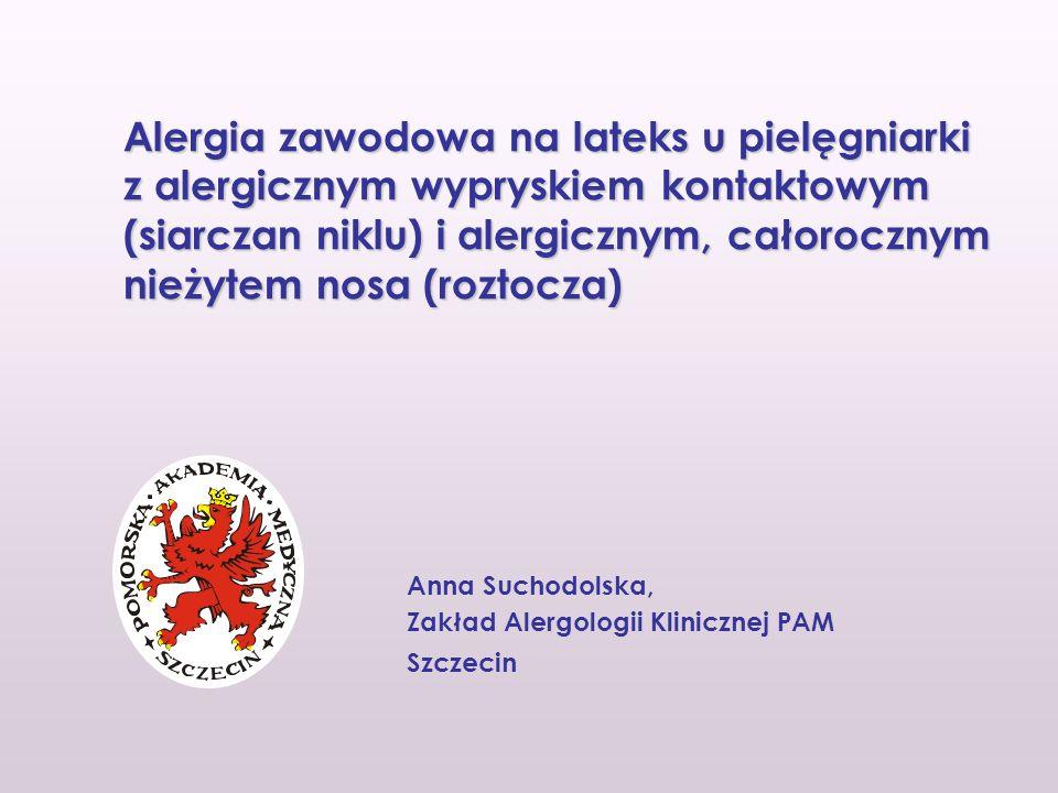 Anna Suchodolska, Zakład Alergologii Klinicznej PAM Szczecin Alergia zawodowa na lateks u pielęgniarki z alergicznym wypryskiem kontaktowym (siarczan